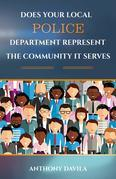 DOES YOUR LOCAL  POLICE  DEPARTMENT REPRESENT  THE COMMUNITY IT SERVES