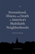 Understanding Attitudes to Personhood, Illness, and Death in America's Multireligious Neighborhoods