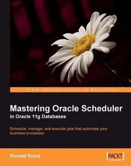 Mastering Oracle Scheduler in Oracle 11g Databases