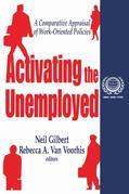 Activating the Unemployed: A Comparative Appraisal of Work-Oriented Policies