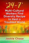 '24/7': Multi-Cultural Workers Find Diversity Recipe to Heal A Troubled World