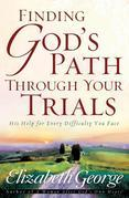 Finding God's Path Through Your Trials: His Help for Every Difficulty You Face