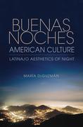 Buenas Noches, American Culture: Latina/o Aesthetics of Night