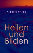 Alfred Adler: Heilen und Bilden