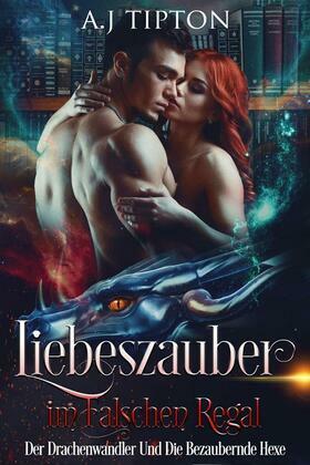 Liebeszauber im Falschen Regal: Der Drachenwandler Und Die Bezaubernde Hexe