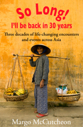 So Long! I'll Be Back In 30 Years: Three decades of life-changing encounters and events across Asia