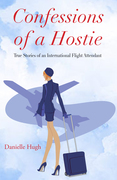 Confessions of a Hostie: True Stories of an International Flight Attendant