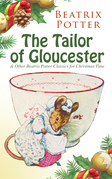 The Tailor of Gloucester & Other Beatrix Potter Classics for Christmas Time
