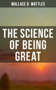 Wallace D. Wattles: The Science of Being Great