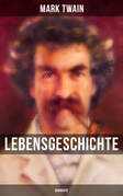 Lebensgeschichte Mark Twain's: Biografie