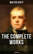 The Complete Works of Sir Walter Scott (Illustrated)