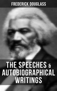 The Speeches & Autobiographical Writings of Frederick Douglass