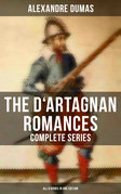 The D'Artagnan Romances - Complete Series (All 6 Books in One Edition)