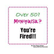 Over 50? Menopausal? You're Fired!!!