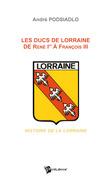 Les Ducs de Lorraine de René Ier à François III