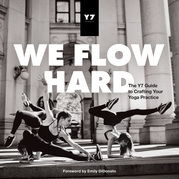 We Flow Hard: The Y7 Guide to Crafting Your Yoga Practice