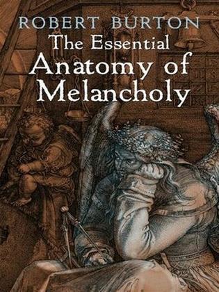 The Essential Anatomy of Melancholy - Robert Burton | Feedbooks