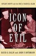 Icon of Evil: Hitler's Mufti and the Rise of Radical Islam