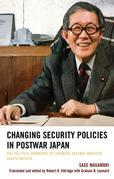 Changing Security Policies in Postwar Japan: The Political Biography of Japanese Defense Minister Sakata Michita