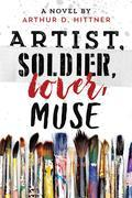 Artist, Soldier, Lover, Muse: A Novel