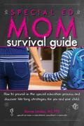 Special Ed Mom Survival Guide: How to Prevail in the Special Education Process and Discover Life-long Strategies for You and Your Child