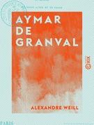 Aymar de Granval - Comédie en trois actes et en prose