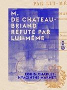 M. de Chateaubriand réfuté par lui-même