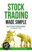 Stock Trading Made Simple: How to Trade on the Stock Market: The Beginner's Guide