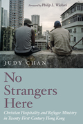 No Strangers Here: Christian Hospitality and Refugee Ministry in Twenty-First-Century Hong Kong