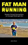 Fat Man Running: Marathon Training & Running Advice for Overweight Middle-Aged Men