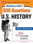 McGraw-Hill's 500 U.S. History Questions, Volume 2: 1865 to Present: Ace Your College Exams: 3 Reading Tests + 3 Writing Tests + 3 Mathematics Tests