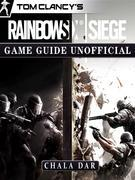 Tom Clancys Rainbow 6 Siege Game Guide Unofficial
