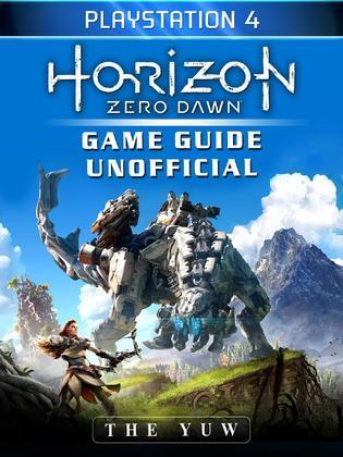 Horizon Zero Dawn Playstation 4 Game Guide Unofficial