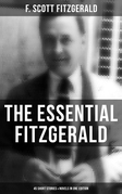 The Essential Fitzgerald - 45 Short Stories & Novels in One Edition