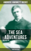 The Sea Adventures of Ambrose Bierce - 4 Books in One Edition