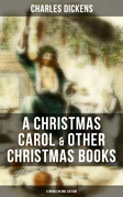 Charles Dickens: A Christmas Carol & Other  Christmas Books (5 Books in One Edition)