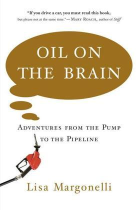 Oil on the Brain: Adventures from the Pump to the Pipeline