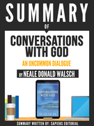 """Summary Of """"Conversations With God: An Uncommon Dialogue - By Neale Donald Walsch"""""""