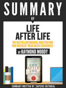 """Summary Of """"Life After Life: The Bestselling Original Investigation That Revealed Near-Death Experiences - By Raymond Moody"""""""