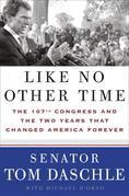 Like No Other Time: The 107th Congress and the Two Years That Changed America Forever