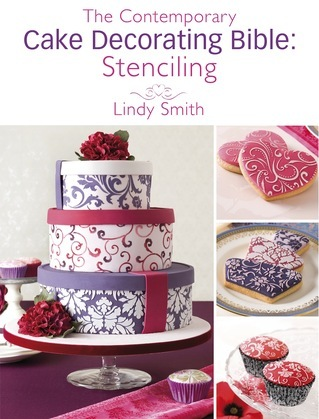 The Contemporary Cake Decorating Bible: Stenciling: A sample chapter from The Contemporary Cake Decorating Bible