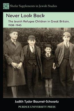 Never Look Back: The Jewish Refugee Children in Great Britain, 1938-1945