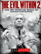 The Evil Within 2 Game, Wiki, Walkthrough, Weapons, DLC, Download Guide Unofficial