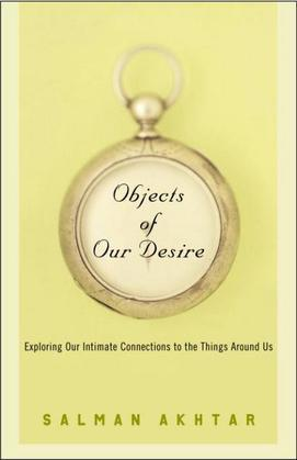 Objects of Our Desire: Exploring Our Intimate Connections with the Things Around Us