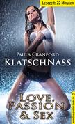 KlatschNass | Erotische 23 Minuten - Love, Passion & Sex (Cunnilingus, Dirty Talk, Ficken, Harter Sex, Verführung)