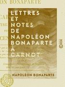Lettres et Notes de Napoléon Bonaparte à Carnot - Son ministre de l'Intérieur, pendant les Cent-Jours