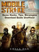 Mobile Strike: Game Hacks, Tips, Strategies Download Guide Unofficial