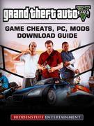Grand Theft Auto V: Game Cheats, PC, Mods, Download Guide