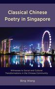 Classical Chinese Poetry in Singapore: Witnesses to Social and Cultural Transformations in the Chinese Community