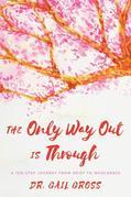 The Only Way Out is Through: A Ten-Step Journey from Grief to Wholeness